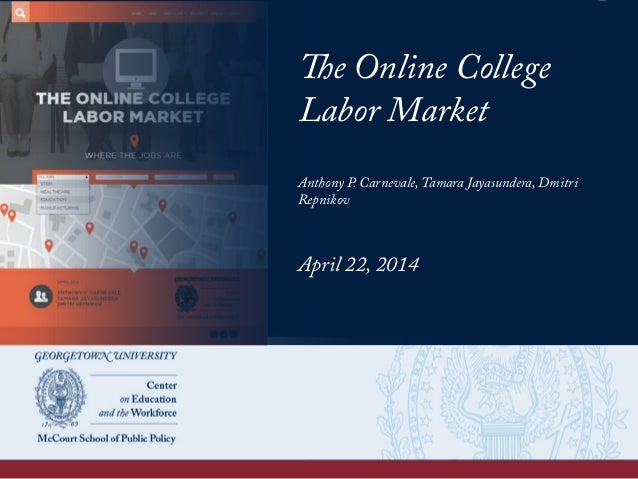 The Online College Labor Market Anthony P. Carnevale, Tamara Jayasundera, Dmitri Repnikov April 22, 2014