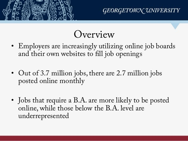 Overview • Employers are increasingly utilizing online job boards and their own websites to fill job openings • Out of 3...