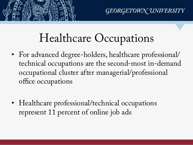 Healthcare Occupations • For advanced degree-holders, healthcare professional/ technical occupations are the second-most ...