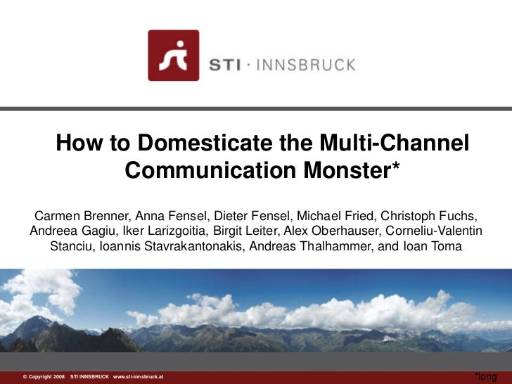 How to Domesticate the Multi-Channel                 Communication Monster*   Carmen Brenner, Anna Fensel, Dieter Fensel, ...
