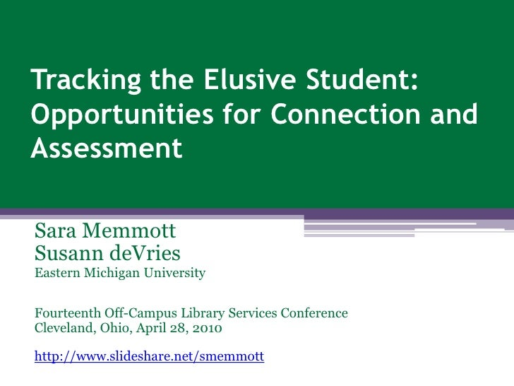 Tracking the Elusive Student:  Opportunities for Connection and Assessment<br />Sara Memmott<br />Susann deVries<br />East...