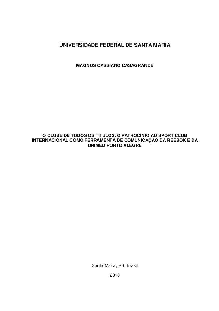 UNIVERSIDADE FEDERAL DE SANTA MARIA               MAGNOS CASSIANO CASAGRANDE    O CLUBE DE TODOS OS TÍTULOS. O PATROCÍNIO ...