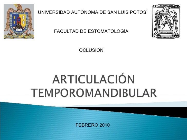UNIVERSIDAD AUTÓNOMA DE SAN LUIS POTOSÍ FACULTAD DE ESTOMATOLOGÍA OCLUSIÓN FEBRERO 2010