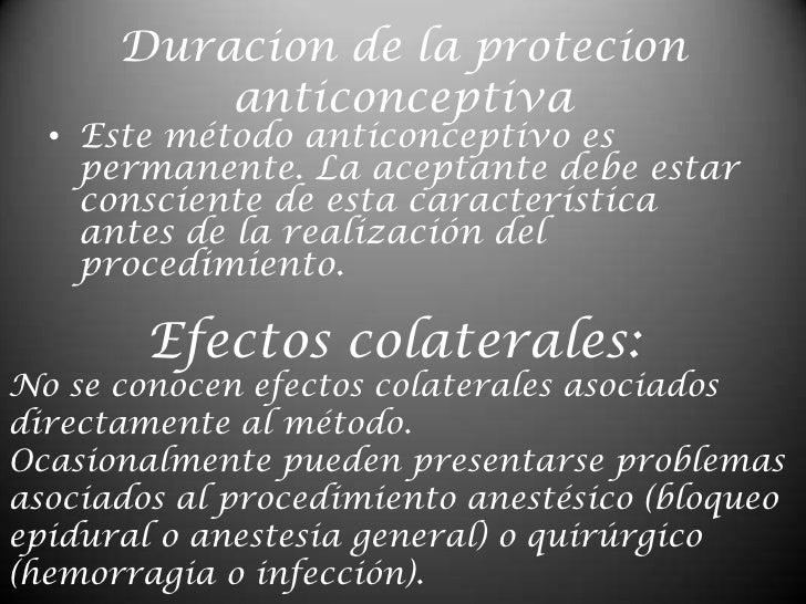 Duracion de la protecion anticonceptiva<br />Este método anticonceptivo es permanente. La aceptante debe estar consciente ...