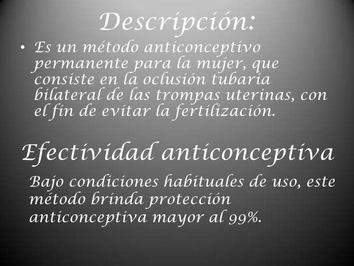 Descripción:<br />Es un método anticonceptivo permanente para la mujer, que consiste en la oclusión tubaria bilateral de l...