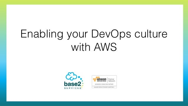 Enabling your DevOps culture with AWS