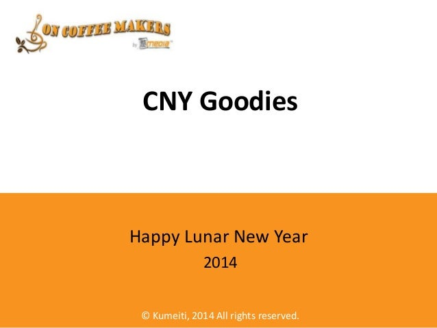 CNY Goodies  Happy Lunar New Year 2014 © Kumeiti, 2014 All rights reserved.