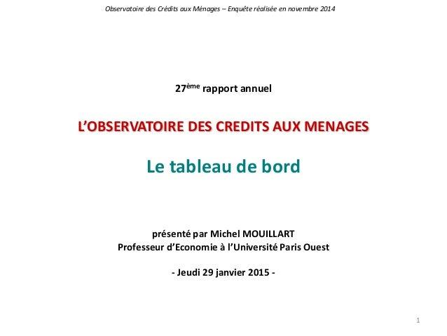 27ème rapport annuel L'OBSERVATOIRE DES CREDITS AUX MENAGES Le tableau de bord présenté par Michel MOUILLART Professeur d'...