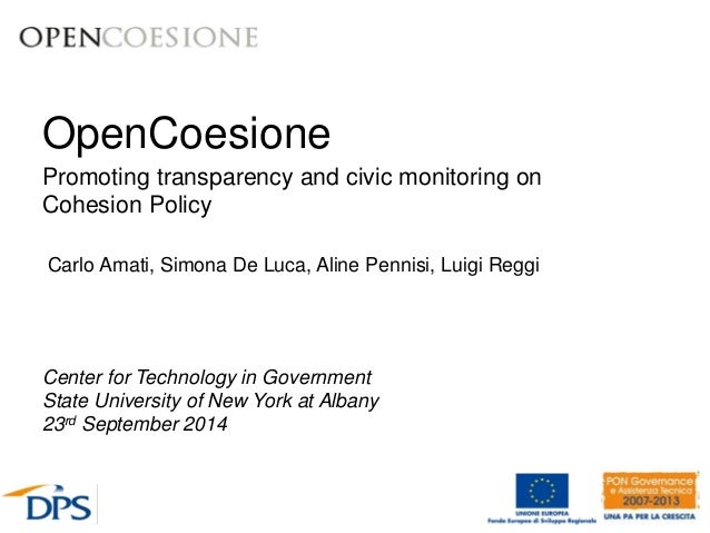OpenCoesione Promoting transparency and civic monitoring on Cohesion Policy Center for Technology in Government State Univ...
