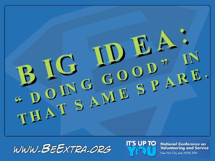 """BIG IDEA: """" DOING GOOD"""" IN  THAT SAME SPARE."""