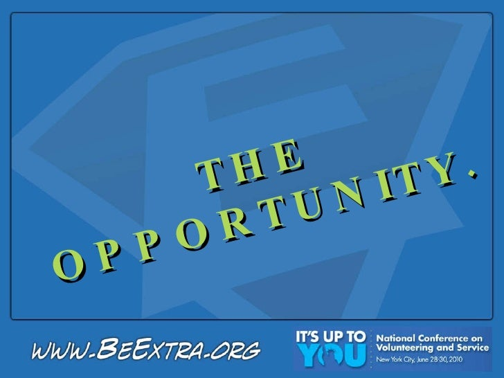 THE OPPORTUNITY.