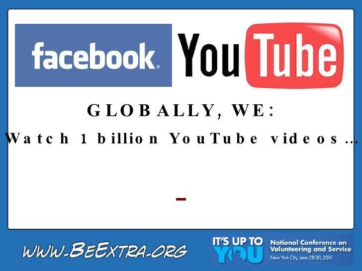 GLOBALLY, WE: Watch 1 billion YouTube videos…