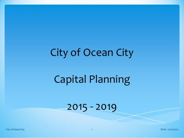 City of Ocean City Capital Planning 2015 - 2019 Draft - 01/15/2015City of Ocean City 1
