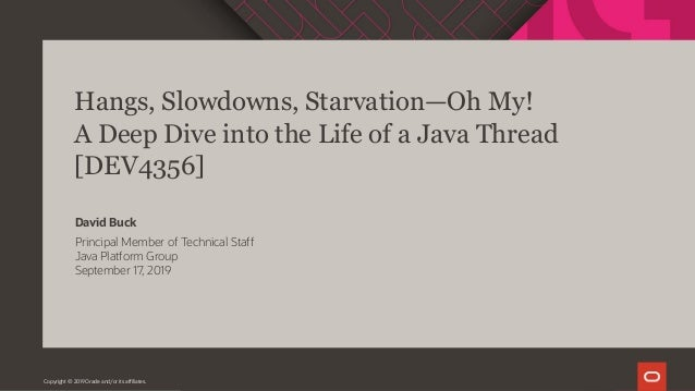 Hangs, Slowdowns, Starvation—Oh My! A Deep Dive into the Life of a Java Thread [DEV4356] Principal Member of Technical Sta...