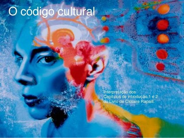 O código cultural Interpretação dos Capitulos de introdução,1 e 2 do Livro de Clotaire Rapaill.