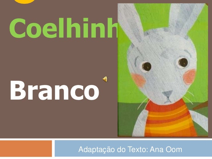 OCoelhinho       Branco <br />Adaptação do Texto: Ana Oom<br />