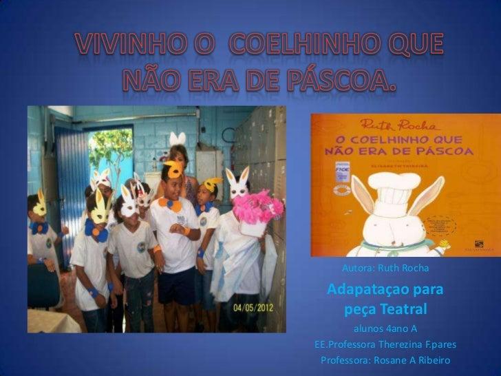 Autora: Ruth Rocha  Adapataçao para    peça Teatral        alunos 4ano AEE.Professora Therezina F.pares Professora: Rosane...