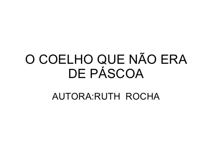 O COELHO QUE NÃO ERA DE PÁSCOA AUTORA:RUTH  ROCHA