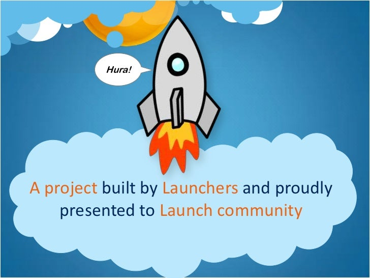 Hura!A project built by Launchers and proudly    presented to Launch community