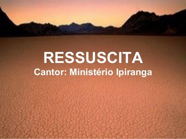 RESSUSCITA Cantor: Ministério Ipiranga