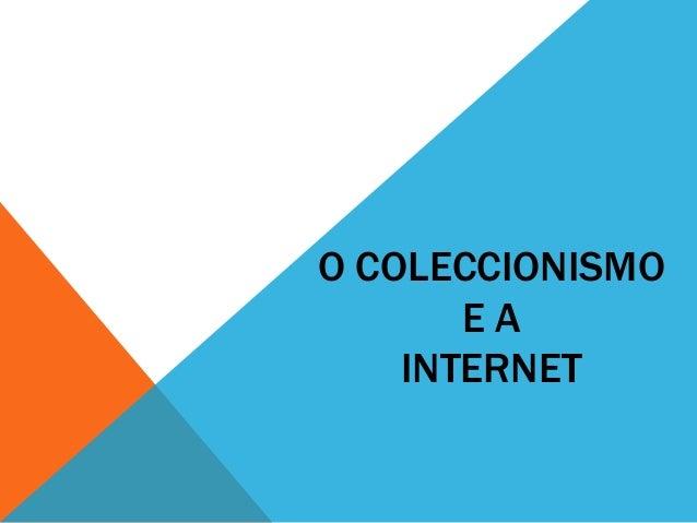 O COLECCIONISMO E A INTERNET