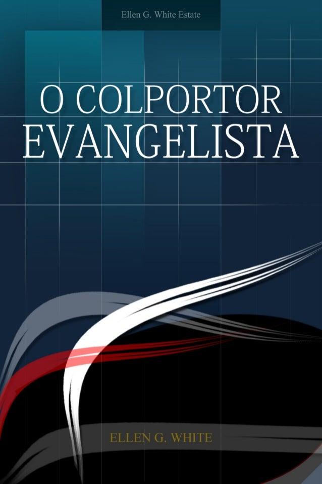 O Colportor-Evangelista        Ellen G. White              2008        Copyright © 2012    Ellen G. White Estate, Inc.