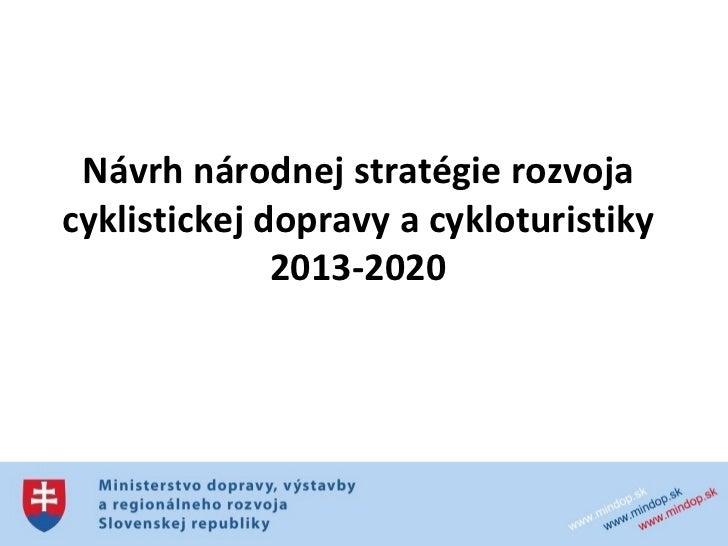 Návrh národnej stratégie rozvojacyklistickej dopravy a cykloturistiky              2013-2020