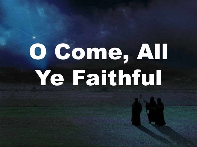 Image result for o come o ye faithful
