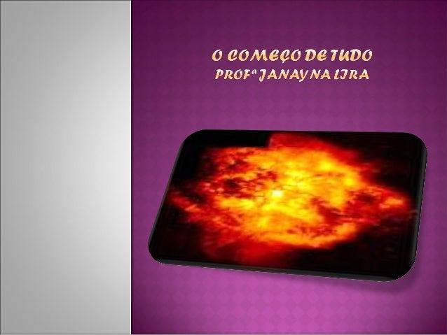 O  big bang: a grande explosão. Uma grande bola de fogo (há cerca de 4  bilhões de anos). Um bilhão de anos de  resfriam...