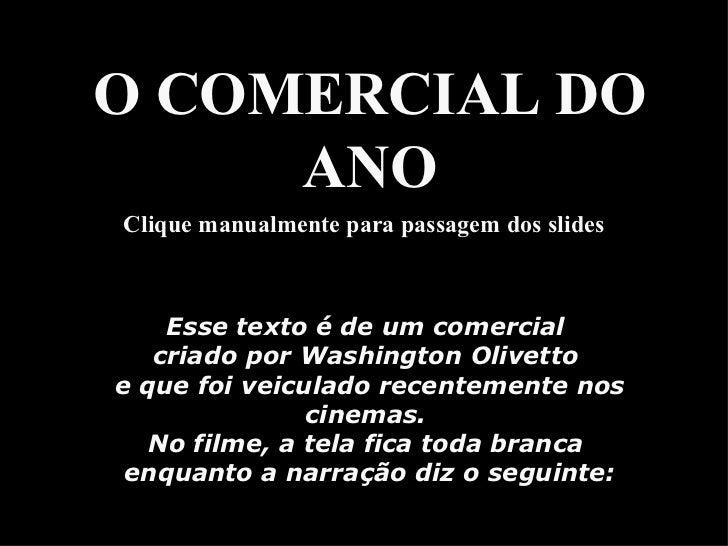 Esse texto é de um comercial  criado por Washington Olivetto  e que foi veiculado recentemente nos cinemas.  No filme, a t...