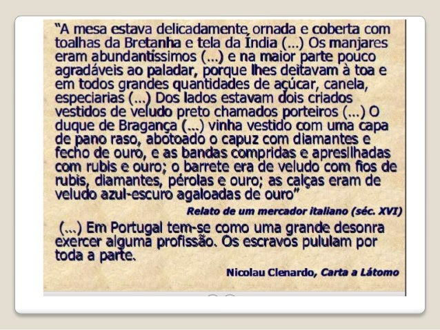 Não me temo de Castela donde inda guerra não soa; mas temo-me de Lisboa, que, ao cheiro desta canela, o Reino nos despovoa...