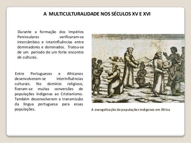 No que diz respeito ao Oriente, onde existiam civilizações mais desenvolvidas, os Portugueses receberam mais influências c...