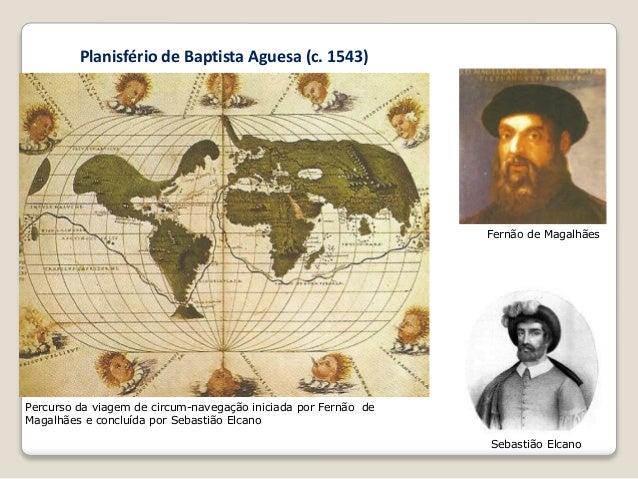 Percurso da viagem de circum-navegação iniciada por Fernão de Magalhães e concluída por Sebastião Elcano Planisfério de Ba...