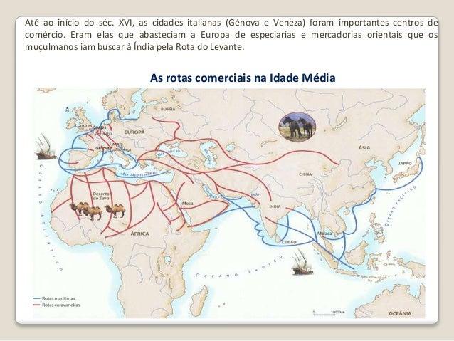 As rotas comerciais na Idade Média Até ao início do séc. XVI, as cidades italianas (Génova e Veneza) foram importantes cen...