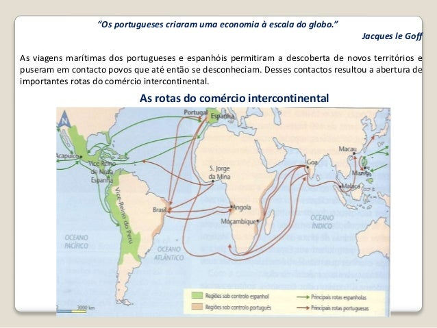 """""""Os portugueses criaram uma economia à escala do globo."""" Jacques le Goff As viagens marítimas dos portugueses e espanhóis ..."""