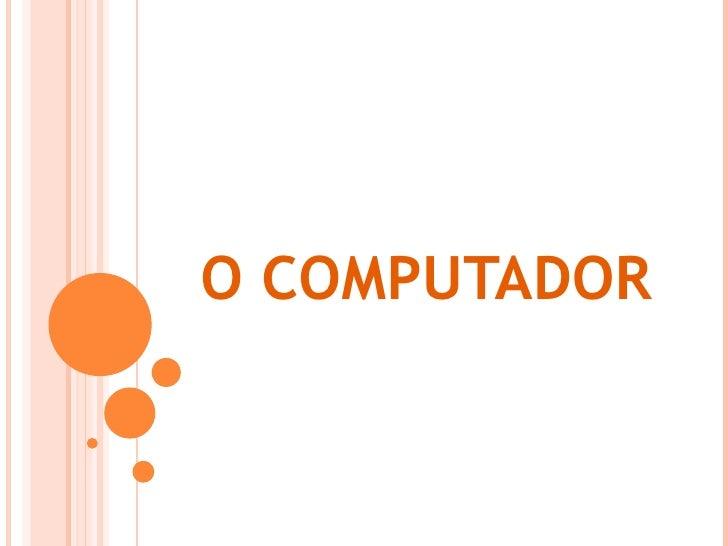 O COMPUTADOR