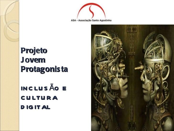 Projeto Jovem Protagonista INCLUSÃO E CULTURA DIGITAL