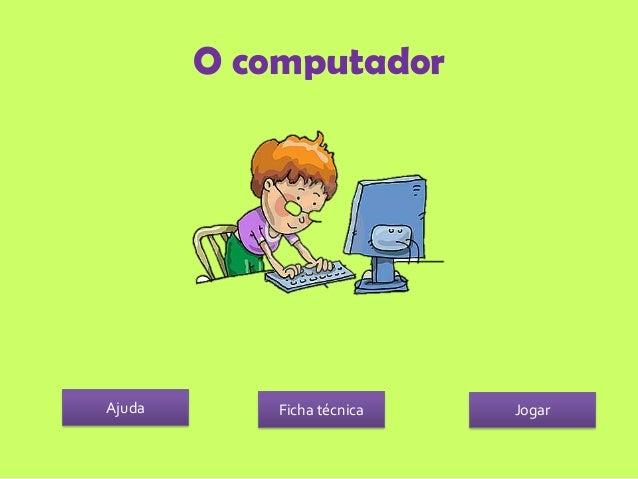 O computadorAjuda       Ficha técnica   Jogar