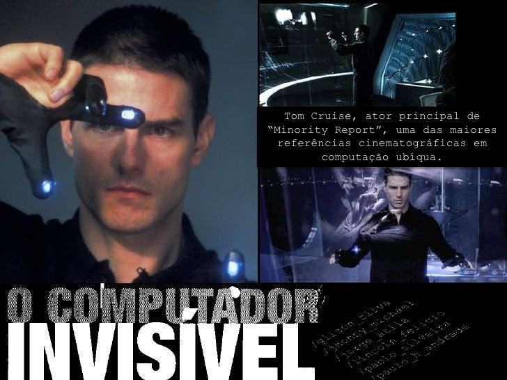 """Tom Cruise, ator principal de """"Minority Report"""", uma das maiores  referências cinematográficas em         computação ubíqu..."""