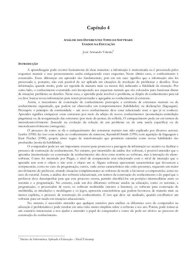 Capítulo 4 ANÁLISE DOS DIFERENTES TIPOS DE SOFTWARE USADOS NA EDUCAÇÃO José Armando Valente∗ INTRODUÇÃO A aprendizagem pod...