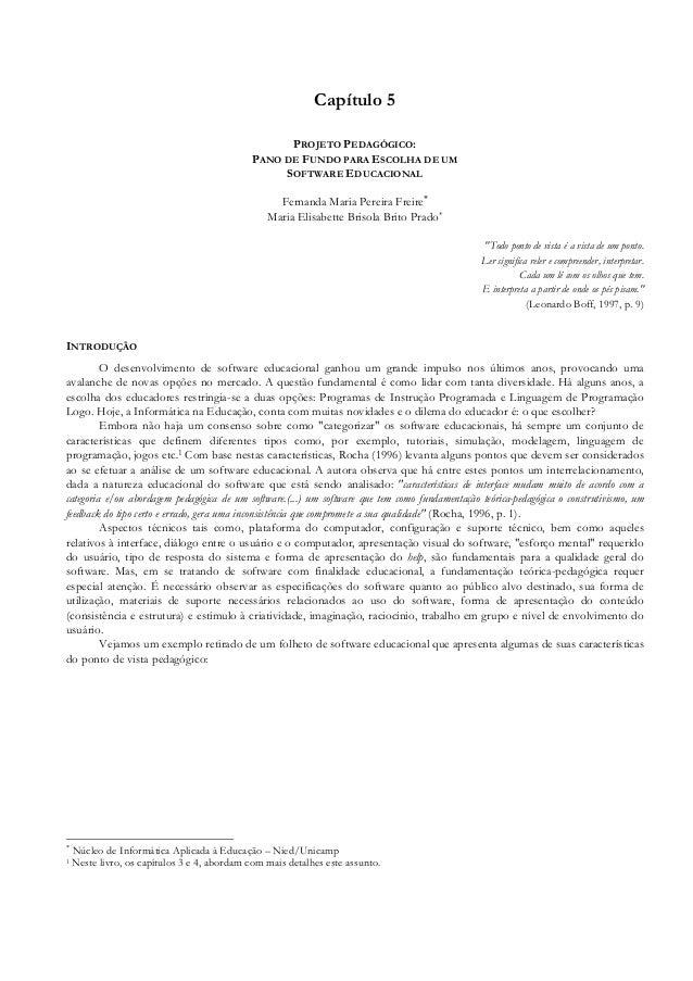 Capítulo 5 PROJETO PEDAGÓGICO: PANO DE FUNDO PARA ESCOLHA DE UM SOFTWARE EDUCACIONAL Fernanda Maria Pereira Freire∗ Maria ...