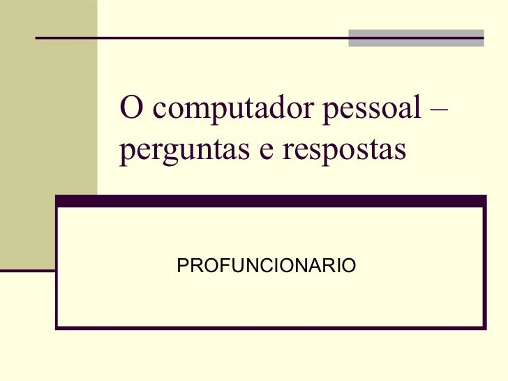 O computador pessoal –perguntas e respostas   PROFUNCIONARIO