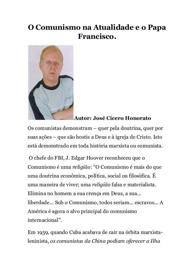 O Comunismo na Atualidade e o Papa Francisco. Autor: José Cícero Honorato Os comunistas demonstram – quer pela doutrina, q...
