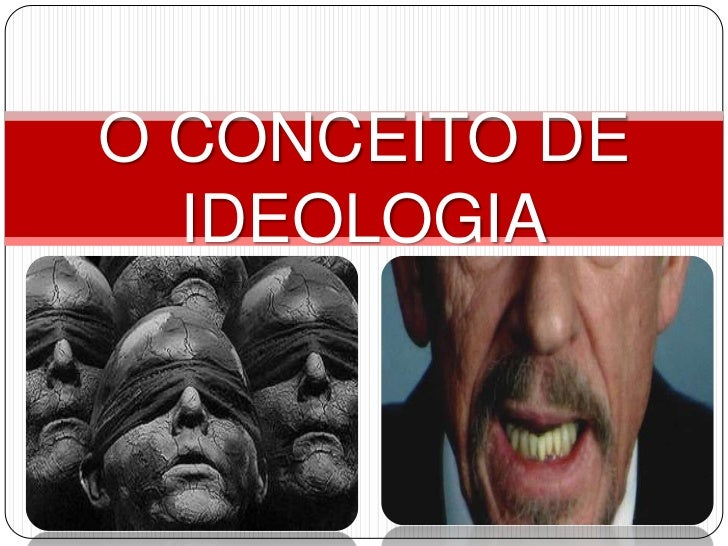 O CONCEITO DE  IDEOLOGIA