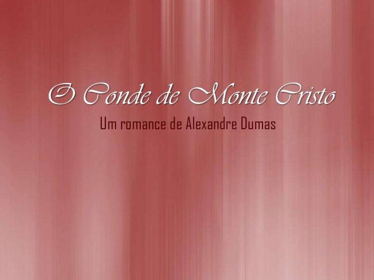 O Conde de Monte Cristo    Um romance de Alexandre Dumas