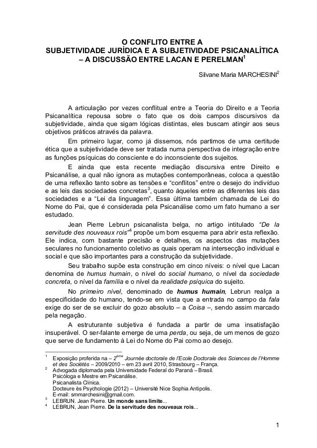 1 O CONFLITO ENTRE A SUBJETIVIDADE JURÍDICA E A SUBJETIVIDADE PSICANALÍTICA – A DISCUSSÃO ENTRE LACAN E PERELMAN1 Silvane ...