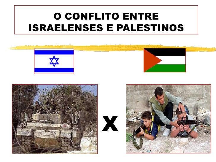 O CONFLITO ENTREISRAELENSES E PALESTINOS           X