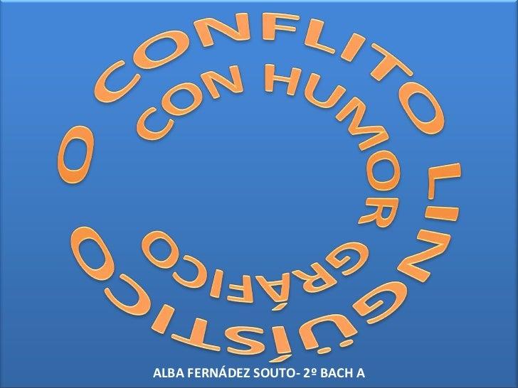 ALBA FERNÁDEZ SOUTO- 2º BACH A<br />O CONFLITO LINGÜÍSTICO CON HUMOR GRÁFICO<br />