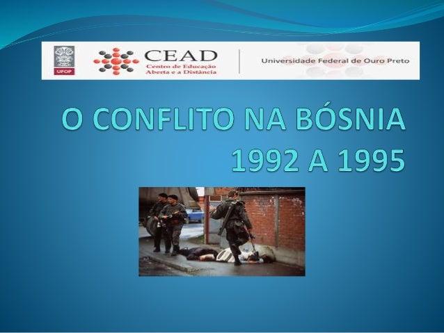 BREVE RELATO SOBRE O CONFLITO  Alvo de disputas de longa data, a Região dos Bálcãs sofre ainda hoje com os conflitos e gu...