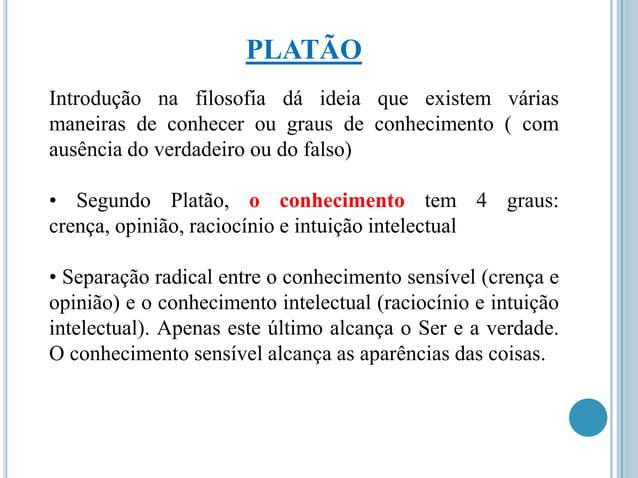 PLATÃO Introdução na filosofia dá ideia que existem várias maneiras de conhecer ou graus de conhecimento ( com ausência do...